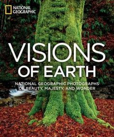 Visions of Earth: National Geographic Photographs of Beauty Majesty and Wonder