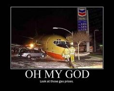Look at those gas prices - Aviation Humor Thats The Way, That Way, Aviation Humor, Aviation Mechanic, Aviation Quotes, Aviation Technology, Funny Quotes, Funny Memes, Demotivational Posters