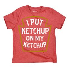 I Put Ketchup On My Ketchup Heather Red Toddler Tee