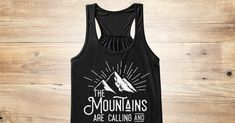 Discover The Mountains Are Calling Women's Tank Top from Pacific Threads only on Teespring - Free Returns and 100% Guarantee - The Mountains Are Calling And I Must Go