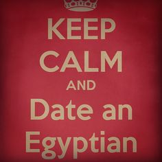 keep calm and date an egyptian
