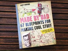 "Book of Blueprints For Making Cool Stuff - Get your creative abilities flowing and surprise your children, friends, and wife with creative and ingenuitive projects, that are give that Wow factor with this ""Made By Dad, BluePrints For Making Cool Stuff,"" book. Check it out!"