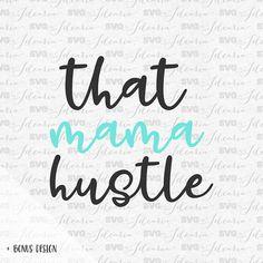 That mama hustle svg hustle svg Mama Life Svg Family Svg