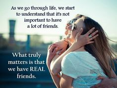 As we go through life, we start to understand that its not important to have a lot of friends. What truly matters is that we have real friends.