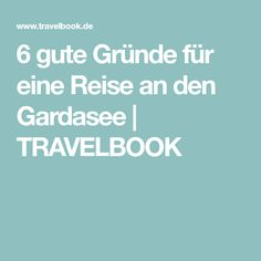 6 gute Gründe für eine Reise an den Gardasee | TRAVELBOOK
