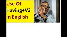 Use Of Having+V3  In English! English Grammar By An Indian English Teacher!