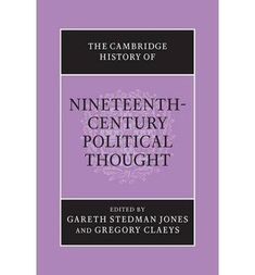 The Cambridge history of nineteenth-century political thought / edited by Gareth Stedman Jones and Gregory Claeys