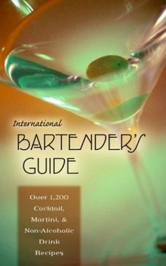 International Bartender's Guide: Over 1,200 Cocktail, Martini, & Non-Alcoholic Drink Recipes