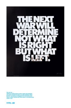 Herb Lubalin: Typographer | Graphics.com - THE NEXT WAR WILL DETERMINE NOT WHAT IS RIGHT BUT WHAT IS LEFT.