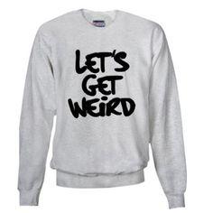 0da101abc Amazon.com: Lets Get Weird Workaholics Sweatshirt by CafePress: CafePress  Funny Fashion,