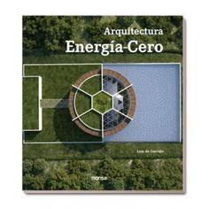 Arquitectura energía-cero / Luis de Garrido. Signatura: 701 GAI Na biblioteca: http://kmelot.biblioteca.udc.es/record=b1514020~S1*gag