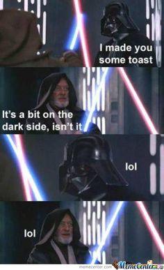 LOL humor… Darth Vader: I made you some toast. Obi Wan: It's a bit on the dark side isn't it? (via Funny Star Wars pictures. Star Wars Film, Star Wars Witze, Star Wars Meme, Funny Star Wars Pictures, Funny Photos, Tgif Pictures, The Mentalist, Obi Wan, The Nerd