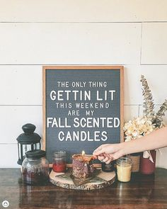 the only thing getting lit this weekend are my fall scented candles
