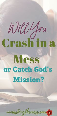 Will You Crash in a Mess or Catch God's Mission?God has a purpose for us on Earth, which will prepare us for our forever role in Heaven. Shouldn't we be seeking out His guidance and God's mission? #purpose #Christian #livingforGod #walkinginfaith