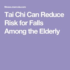 Tai Chi Can Reduce Risk for Falls Among the Elderly