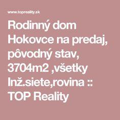 Rodinný dom Hokovce na predaj, pôvodný stav, 3704m2 ,všetky Inž.siete,rovina :: TOP Reality