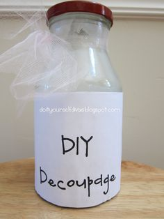 DIY make your own Mod podge: DIY: Decoupage.  1.) Add Water 2.) You need it to be 50% glue and 50% water  3.) Shake it 4.) All Done