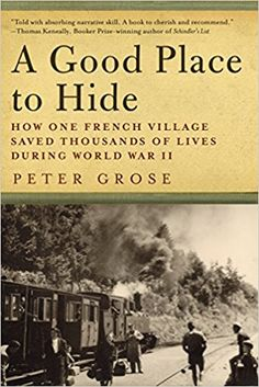Amazon.com: A Good Place to Hide: How One French Community Saved Thousands of Lives in World War II eBook: Peter Grose: Kindle Store