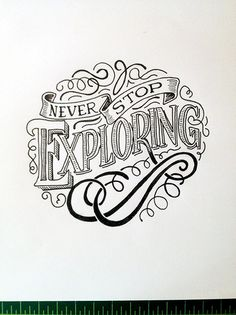 Never Stop Exploring Handwritten typography 8.17.14 photohttp://accidental-typographer.tumblr.com/