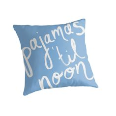 """""""Pajamas Til Noon"""" Throw Pillow Blue http://www.redbubble.com/people/angeflange/works/12735489-pajamas-til-noon?p=throw-pillow"""
