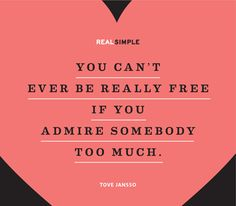 """You can't ever be really free if you admire somebody too much."" —Tove Jansson #quotes"