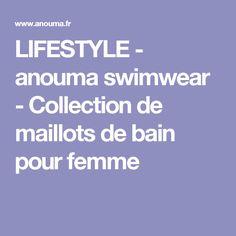 LIFESTYLE - anouma swimwear - Collection de maillots de bain pour femme