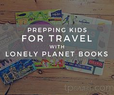 TPcraft.com: Summer Abroad with Kids :: Prepping Kids for Travel with Lonely Planet Books