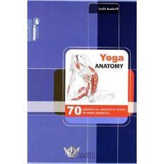 Yoga anatomy. 70 posizioni con descrizione tecnica ed analisi anatomica