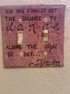 Put this one in my purple bathroom. Lyric from Drops of Jupiter by Train. :)