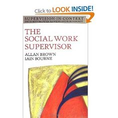The Social Work Supervisor: Supervision in Community, Day Care, and Residential Settings Supervision in Context: Amazon.co.uk: Allan Brown, Iain Bourne: Books
