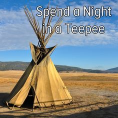 Bucket list: enjoy the outdoors and spend a night in a teepee.