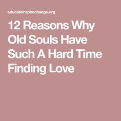 12 Reasons Why Old Souls Have Such A Hard Time Finding Love