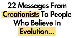 Messages from Creationists to people who believe in evolution…  The end of this post is worth the headache the questions gave me.