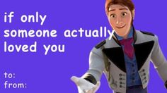 "If only someone actually loved you Valentines day card.......literally died at this part... I got so many weird looks for shouting out ""no Hans"" haha wondering how many of these I'll get"