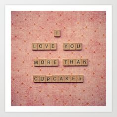 I Love You More than Cupcakes Art Print by Retro Love Photography - $19.00
