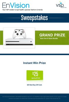 Enter VSP's EnVision Sweepstakes today for your chance to win an Xbox One S Game Bundle. Also, play our Instant Win Game for your chance to win a $25 Best Buy Gift Card! Be sure to come back daily to increase your chances to win.