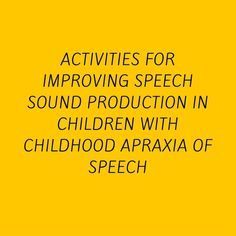 Activities for Improving Speech Sound Production in Children with Childhood Apraxia of Speech