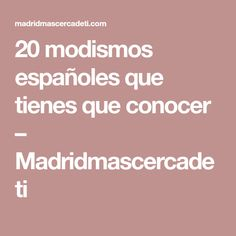 20 modismos españoles que tienes que conocer – Madridmascercadeti
