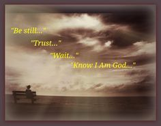 It is best to sit still and wait on God ... He will surely speak ...