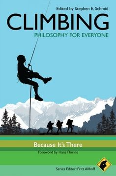 Climbing - Philosophy for Everyone  Because It's There