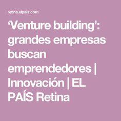'Venture building': grandes empresas buscan emprendedores | Innovación | EL PAÍS Retina
