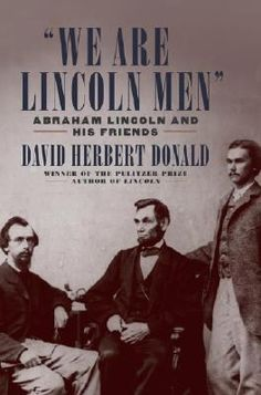 We Are Lincoln Men: Abraham Lincoln and His Friends by David Herbert Donald