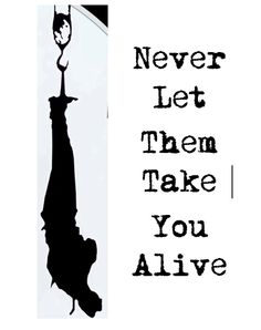 Never let them take you alive