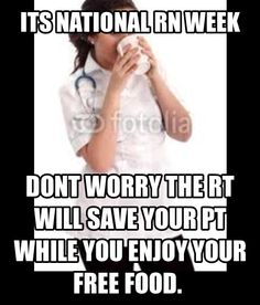 national RT week, what's that? Lol still love my nurses though :)