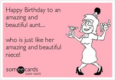 Free, Birthday Ecard: Happy Birthday to an amazing and beautiful aunt.... who is just like her amazing and beautiful niece!