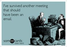 I've survived another meeting that should have been an email.   Workplace Ecard