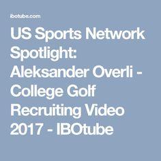 US Sports Network Spotlight: Aleksander Overli - College Golf Recruiting Video 2017 - IBOtube
