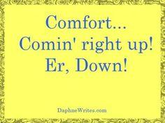 Comfort… Coming Right Up! Er, Down! | Daphne E. Tarango | DaphneWrites.com