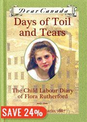 BOOK: Dear Canada: Days of Toil and Tears: The Child…    Sad. But Very Good