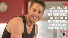Kevin Pearson: Sometimes you just got to do the right thing. You got to do the right thing, even if it's not what you want. More on: http://www.magicalquote.com/series/this-is-us/ #KevinPearson #ThisIsUs